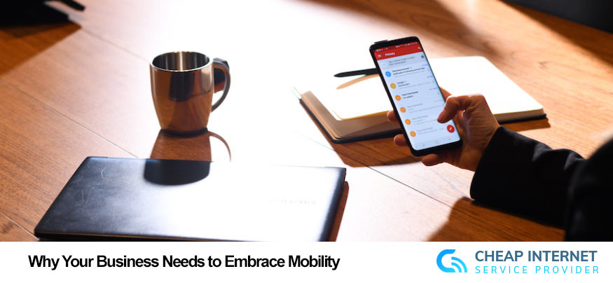 Why Your Business Needs to Embrace Mobility